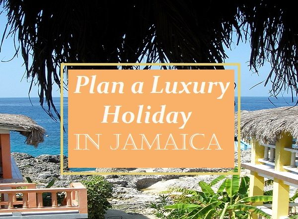 Plan a Luxury Holiday in Jamaica