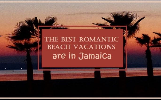 Best Romantic Beach Vacations Are in Jamaica